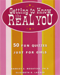 Getting to Know the Real You: 50 Fun Quizzes Just for Girls, by Harriet S. Mosatche, PhD